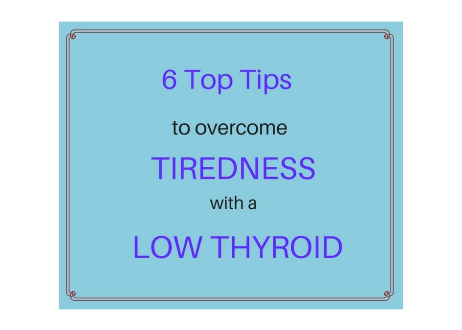 6 Top Tips for overcoming tiredness with low thyroid function